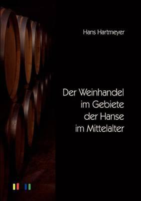 Der Weinhandel Im Gebiete Der Hanse Im Mittelalter (Paperback)