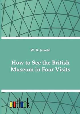 How to See the British Museum in Four Visits (Paperback)
