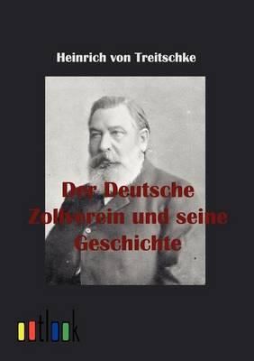 Der Deutsche Zollverein Und Seine Geschichte (Paperback)