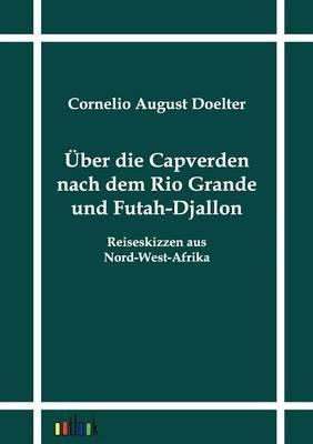 Uber Die Capverden Nach Dem Rio Grande Und Futah-Djallon (Paperback)