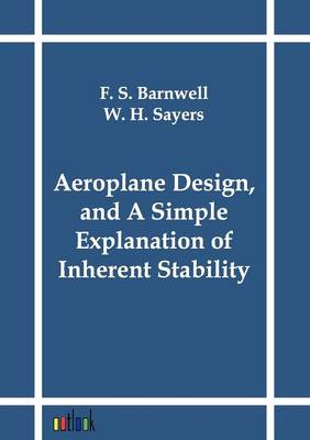 Aeroplane Design, and a Simple Explanation of Inherent Stability (Paperback)