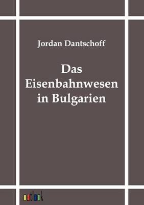 Das Eisenbahnwesen in Bulgarien (Paperback)