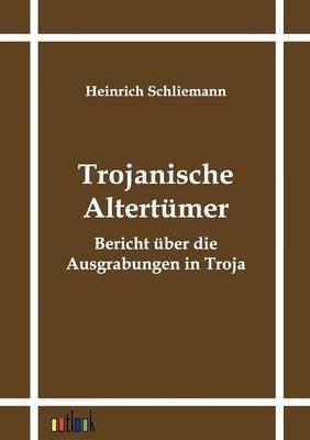 Trojanische Altertumer (Paperback)
