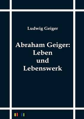 Abraham Geiger: Leben Und Lebenswerk (Paperback)