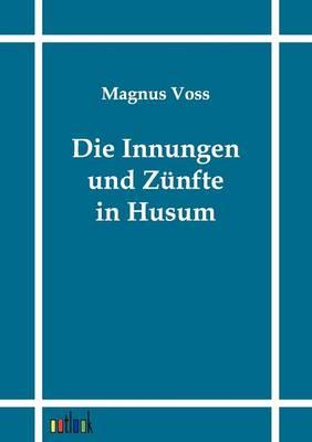 Die Innungen Und Zunfte in Husum (Paperback)