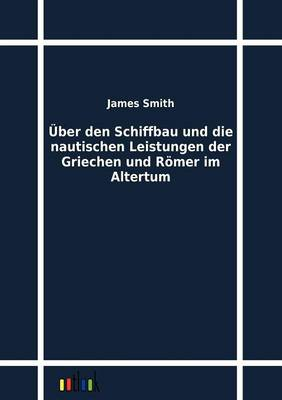 Uber Den Schiffbau Und Die Nautischen Leistungen Der Griechen Und Romer Im Altertum (Paperback)
