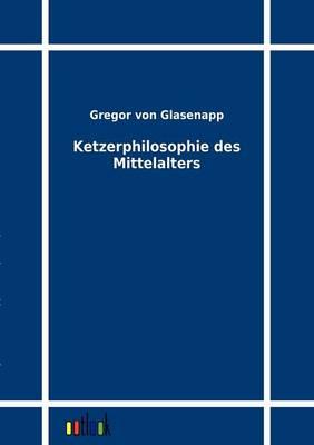 Ketzerphilosophie Des Mittelalters (Paperback)