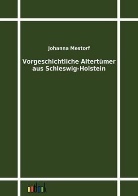 Vorgeschichtliche Altertumer Aus Schleswig-Holstein (Paperback)