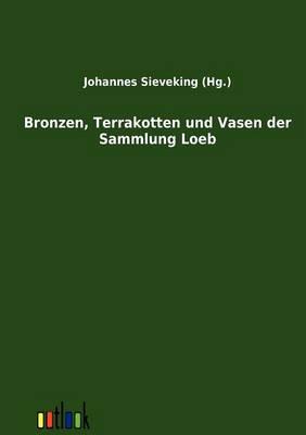 Bronzen, Terrakotten Und Vasen Der Sammlung Loeb (Paperback)