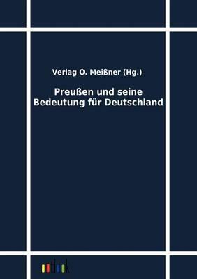 Preussen und seine Bedeutung fur Deutschland (Paperback)