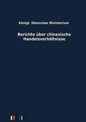 Berichte Uber Chinesische Handelsverhaltnisse (Paperback)