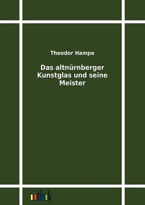 Das Altnurnberger Kunstglas Und Seine Meister (Paperback)