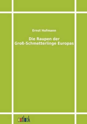 Die Raupen Der Gro-Schmetterlinge Europas (Paperback)