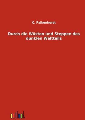 Durch Die Wusten Und Steppen Des Dunklen Weltteils (Paperback)