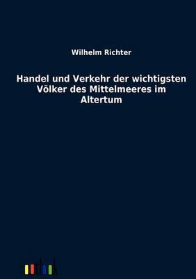 Handel Und Verkehr Der Wichtigsten Volker Des Mittelmeeres Im Altertum (Paperback)
