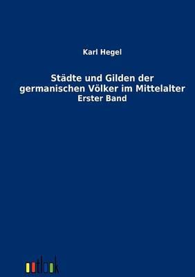 Stadte Und Gilden Der Germanischen Volker Im Mittelalter (Paperback)