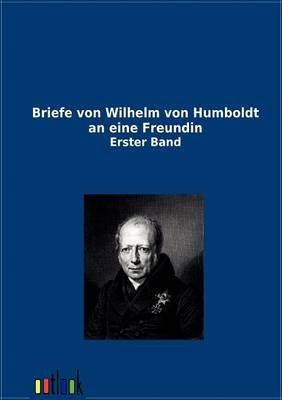 Briefe Von Wilhelm Von Humboldt an Eine Freundin (Paperback)