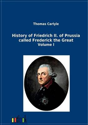 History of Friedrich II. of Prussia Called Frederick the Great (Paperback)