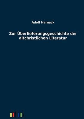 Zur Uberlieferungsgeschichte Der Altchristlichen Literatur (Paperback)