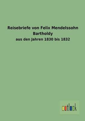 Reisebriefe Von Felix Mendelssohn Bartholdy (Paperback)