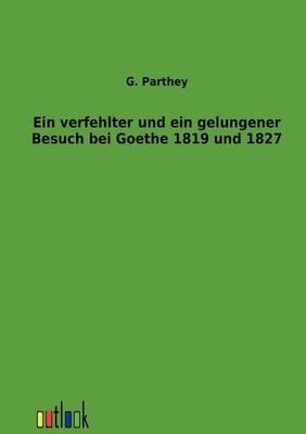 Ein Verfehlter Und Ein Gelungener Besuch Bei Goethe 1819 Und 1827 (Paperback)