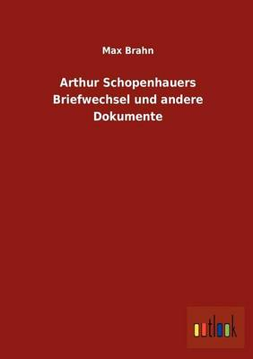 Arthur Schopenhauers Briefwechsel Und Andere Dokumente (Paperback)