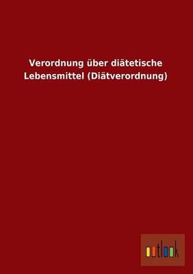 Verordnung Uber Diatetische Lebensmittel (Diatverordnung) (Paperback)