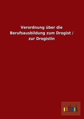 Verordnung Uber Die Berufsausbildung Zum Drogist / Zur Drogistin (Paperback)