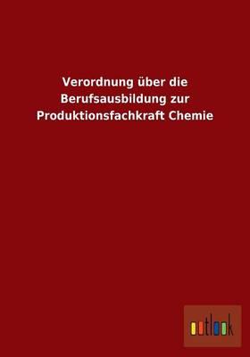 Verordnung Uber Die Berufsausbildung Zur Produktionsfachkraft Chemie (Paperback)