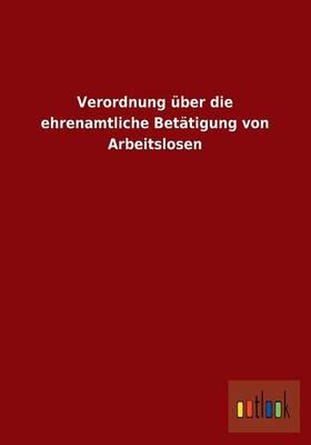 Verordnung Uber Die Ehrenamtliche Betatigung Von Arbeitslosen (Paperback)