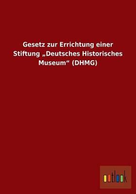 """Gesetz Zur Errichtung Einer Stiftung """"Deutsches Historisches Museum (Dhmg) (Paperback)"""