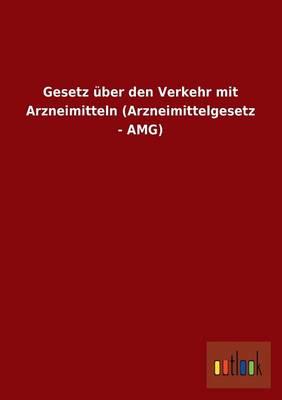 Gesetz Uber Den Verkehr Mit Arzneimitteln (Arzneimittelgesetz - Amg) (Paperback)