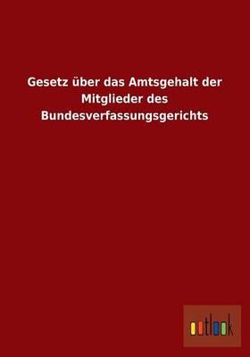 Gesetz Uber Das Amtsgehalt Der Mitglieder Des Bundesverfassungsgerichts (Paperback)