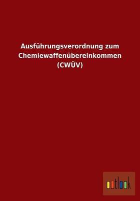 Ausfuhrungsverordnung Zum Chemiewaffenubereinkommen (Cwuv) (Paperback)