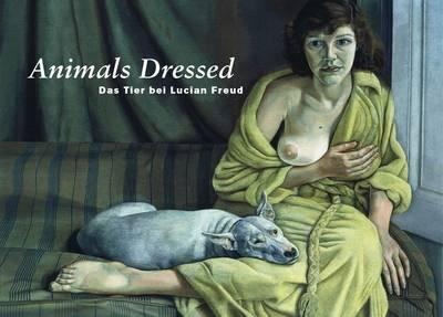 Lucian Freud: Animals Dressed (Hardback)