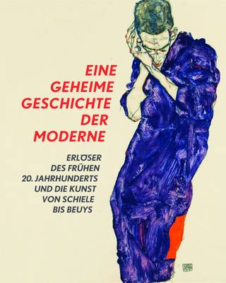 A Secret History of Modern Art: Saviours of the Early 20th Century and Art from Schiele to Beuys (Hardback)