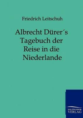 Albrecht Durers Tagebuch Der Reise in Die Niederlande (Paperback)