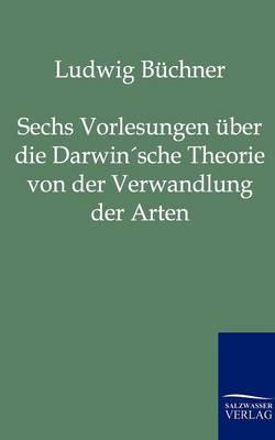 Sechs Vorlesungen Uber Die Darwin'sche Theorie Von Der Verwandlung Der Arten (Paperback)