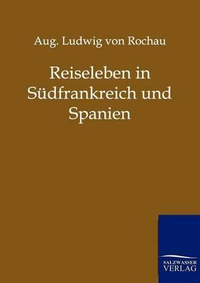 Reiseleben in Sudfrankreich Und Spanien (Paperback)