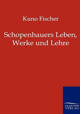 Schopenhauers Leben, Werke Und Lehre (Paperback)