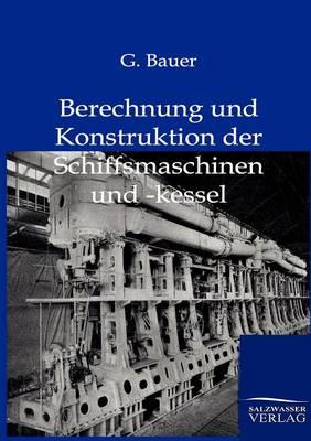 Berechnung Und Konstruktuion Der Schiffsmaschinen Und -Kessel (Paperback)