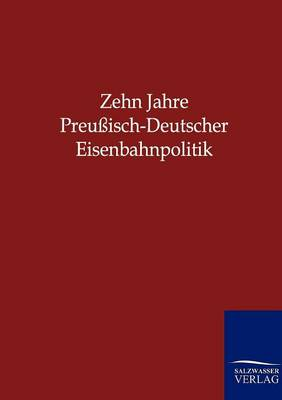 Zehn Jahre Preussisch-Deutscher Eisenbahnpolitik (Paperback)