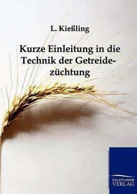 Kurze Einleitung in Die Technik Der Getreidezuchtung (Paperback)