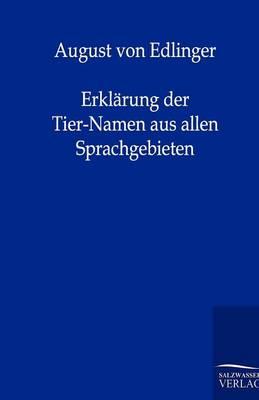 Erklarung Der Tier-Namen Aus Allen Sprachgebieten (Paperback)