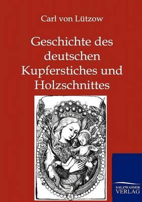Geschichte Des Deutschen Kupferstiches Und Holzschnittes (Paperback)