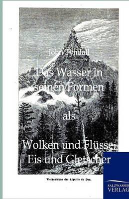 Das Wasser in Seinen Formen ALS Wolken Und Flusse, Eis Und Gletscher (Paperback)