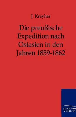 Die Preuische Expedition Nach Ostasien in Den Jahren 1859-1862 (Paperback)