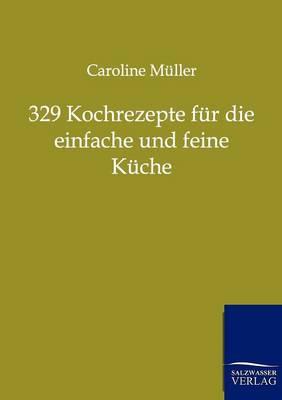 329 Kochrezepte Fur Die Einfache Und Feine Kuche (Paperback)