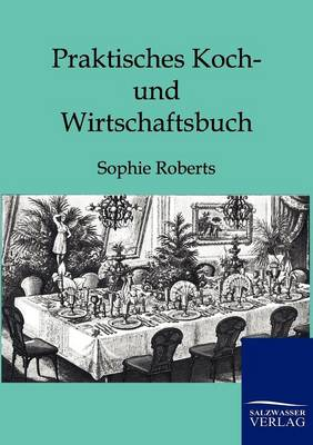 Praktisches Koch- Und Wirtschaftsbuch (Paperback)