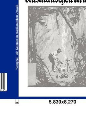 ALS Kolonist Im Brasilianischen Urwald (Paperback)